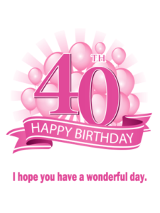 Wishing You Not Only A Deliriously Happy 40th Birthday But Also Lifetime Of Immense Joy Inner Peace And True Success