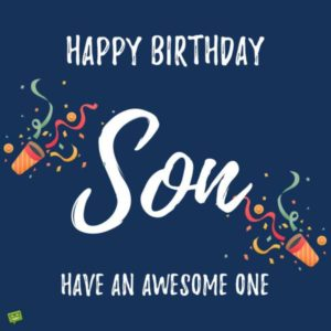 Happy Birthday Son Cheers To A Good Life Ahead And Make The Most Of It