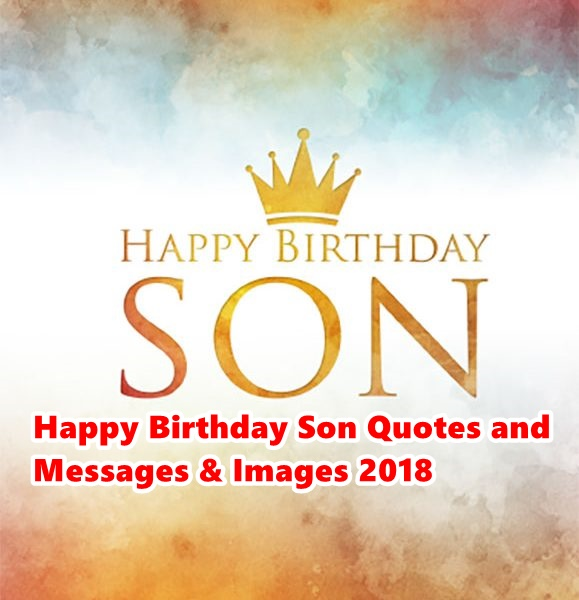 Happy Birthday To My Son Images And Quotes: Latest 80 Happy Birthday Son Quotes And Messages & Images 2018