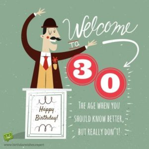 This Implies Picking Birthday Welcome That Jab Fun At Turning 30 Or Accompany Extremely Motivational Words About The Decade Ahead