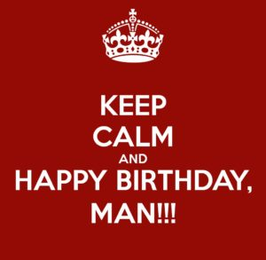 Happy Birthday Images For Men Best Of KEEP CALM AND HAPPY BIRTHDAY MAN Poster
