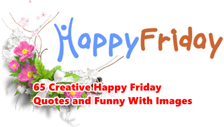 65 Creative Happy Friday Quotes and Funny With Images