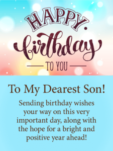 Have A Happy And Healthy Birthday My Dear Son Hope Your Day Is As Wonderful You Are