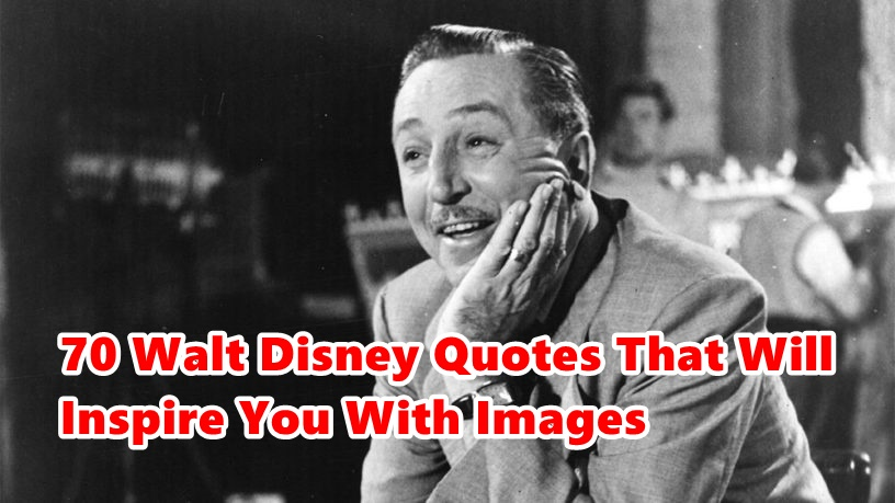 Top 70 Walt Disney Quotes That Will Inspire You With Images