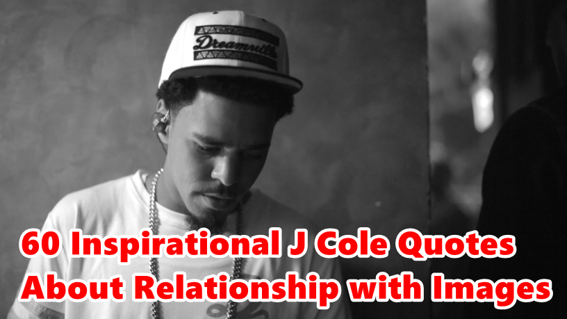 Top 60 Inspirational J. Cole Quotes About Relationship