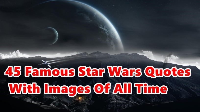Top 45 Famous Star Wars Quotes With Images Of All Time