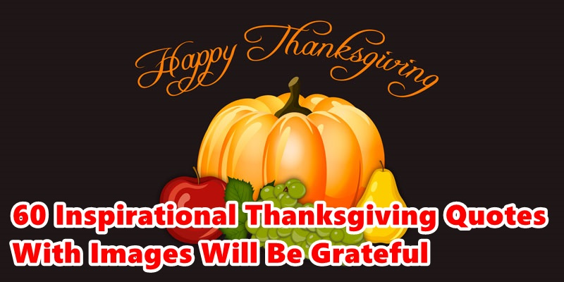 Top 60 Inspirational Thanksgiving Quotes With Images Will Be Grateful